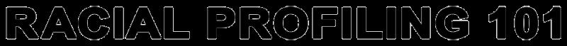 Racial Profiling 101 Logo